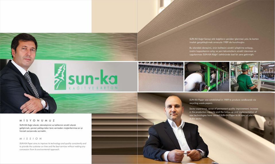getirmiştir. SUN-KA Paper as established in 1989 to produce cardboards via recycling aste papers.