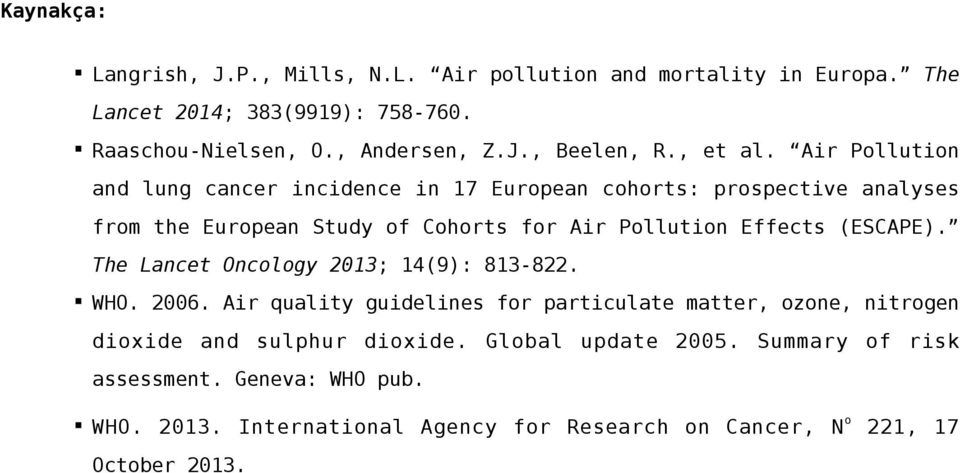 Air Pollution and lung cancer incidence in 17 European cohorts: prospective analyses from the European Study of Cohorts for Air Pollution Effects (ESCAPE).