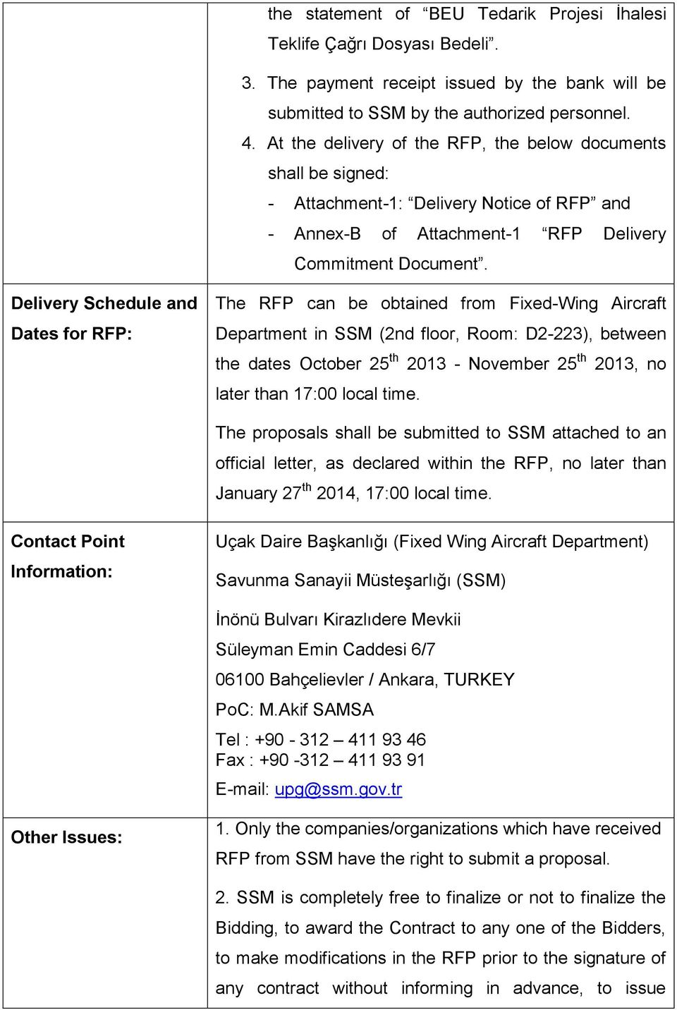 Delivery Schedule and Dates for RFP: The RFP can be obtained from Fixed-Wing Aircraft Department in SSM (2nd floor, Room: D2-223), between the dates October 25 th 2013 - November 25 th 2013, no later