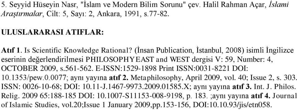 E-ISSN:1529-1898 Print ISSN:0031-8221 DOI: 10.1353/pew.0.0077; aynı yayına atıf 2. Metaphilosophy, April 2009, vol. 40; Issue 2, s. 303. ISSN: 0026-10-68; DOI: 10.11-J.1467-9973.2009.01585.