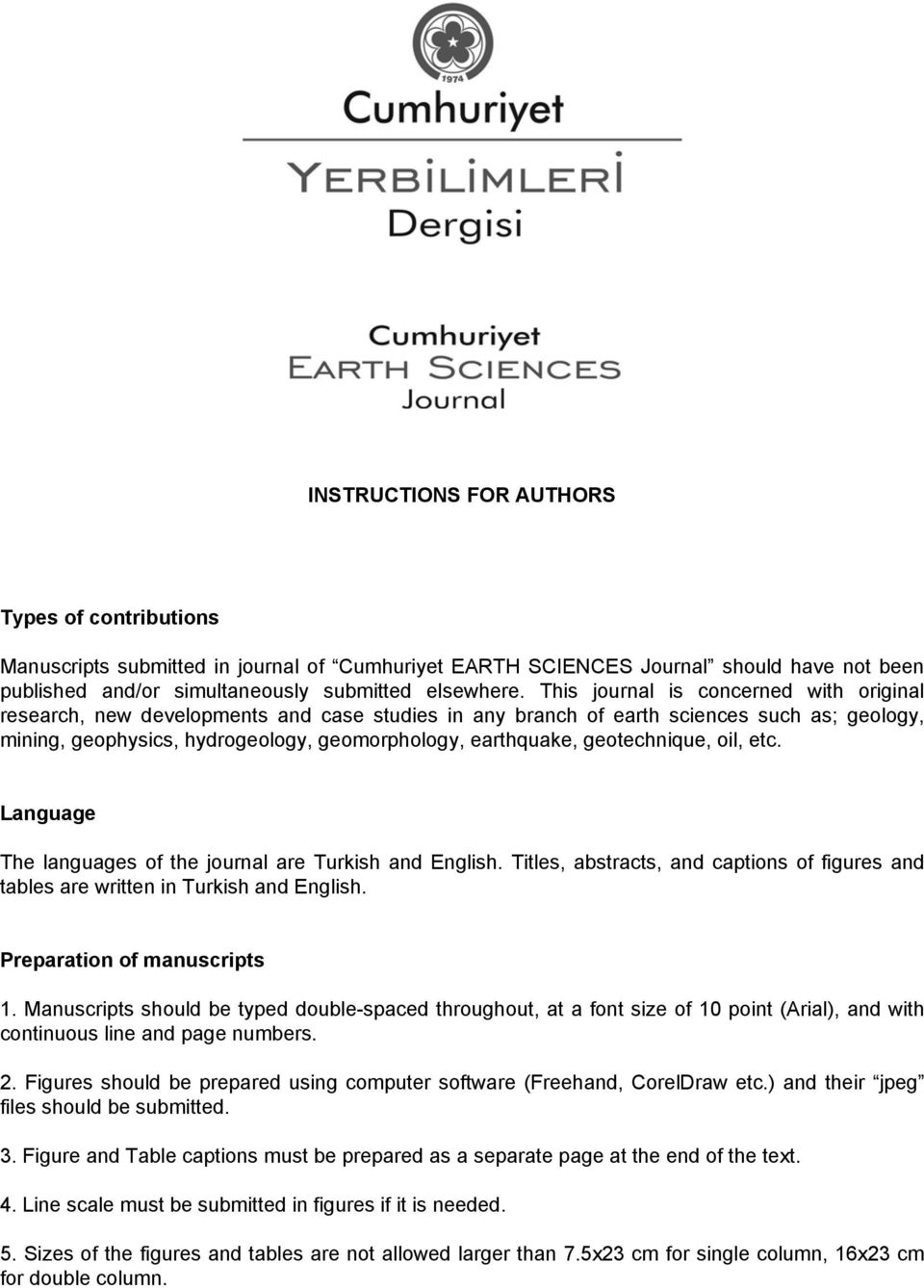 geotechnique, oil, etc. Language The languages of the journal are Turkish and English. Titles, abstracts, and captions of figures and tables are written in Turkish and English.