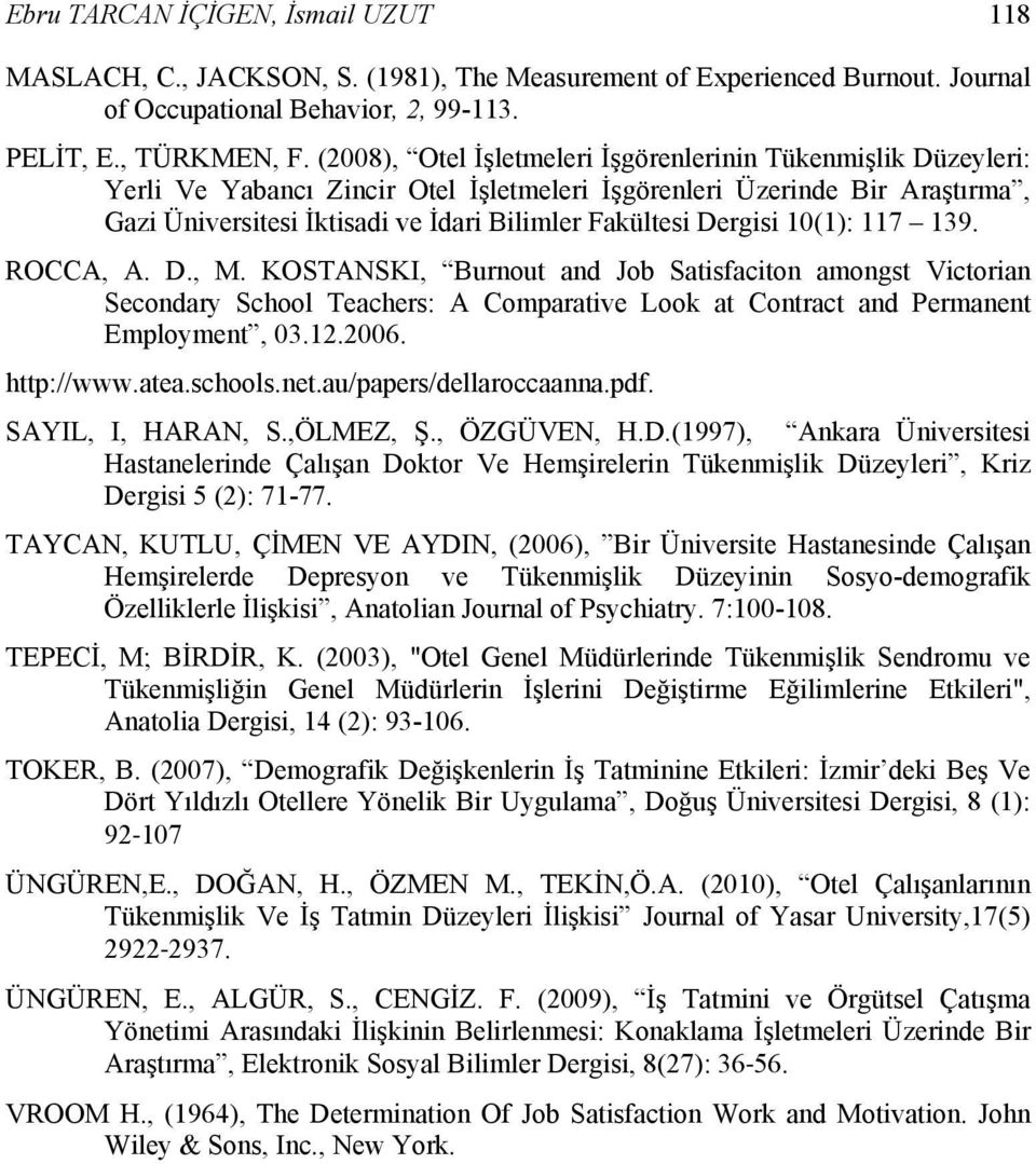 Dergisi 10(1): 117 139. ROCCA, A. D., M. KOSTANSKI, Burnout and Job Satisfaciton amongst Victorian Secondary School Teachers: A Comparative Look at Contract and Permanent Employment, 03.12.2006.