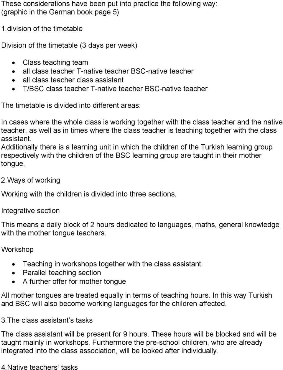 T-native teacher BSC-native teacher The timetable is divided into different areas: In cases where the whole class is working together with the class teacher and the native teacher, as well as in