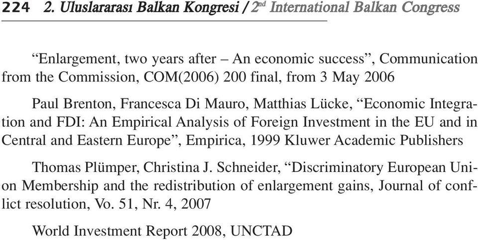 COM(2006) 200 final, from 3 May 2006 Paul Brenton, Francesca Di Mauro, Matthias Lücke, Economic Integration and FDI: An Empirical Analysis of Foreign