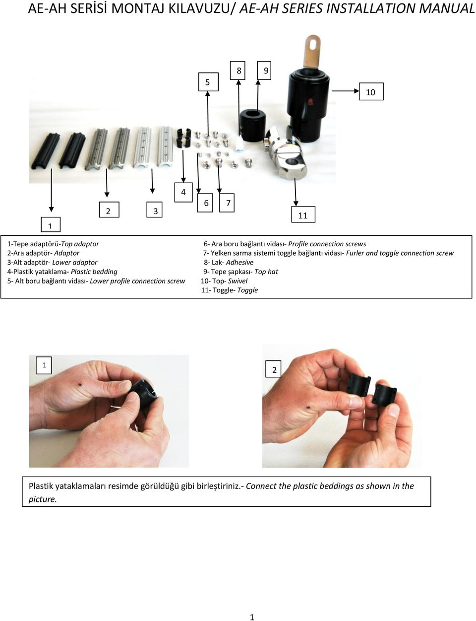 Lower adaptor 8- Lak- Adhesive 4-Plastik yataklama- Plastic bedding 9- Tepe şapkası- Top hat 5- Alt boru bağlantı vidası- Lower profile connection