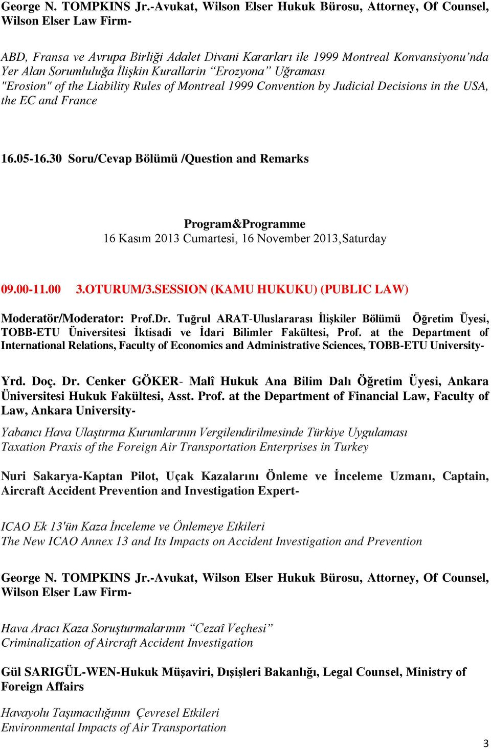 "Kurallarin Erozyona Uğraması ""Erosion"" of the Liability Rules of Montreal 1999 Convention by Judicial Decisions in the USA, the EC and France 16.05-16."