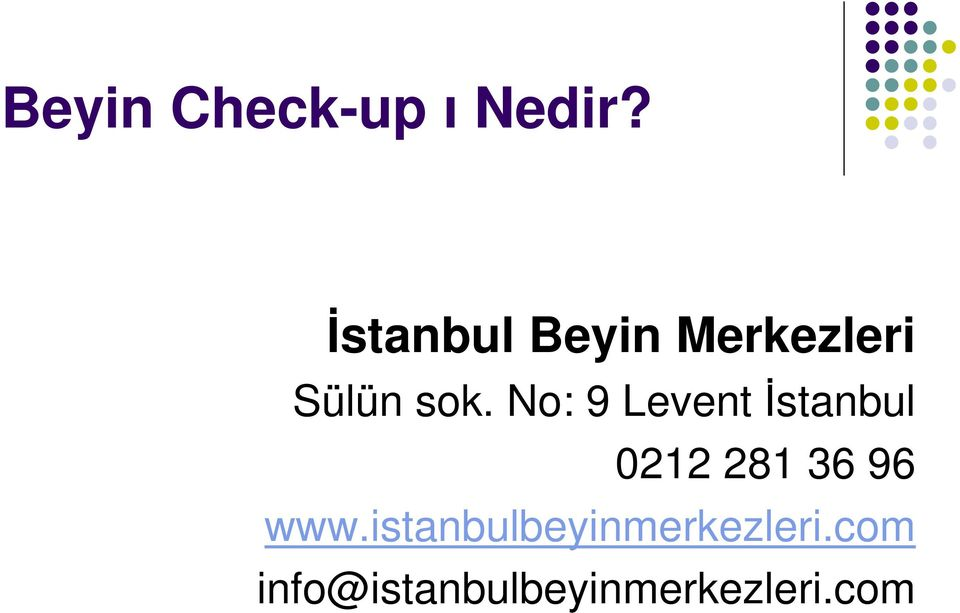 No: 9 Levent İstanbul 0212 281 36 96 www.