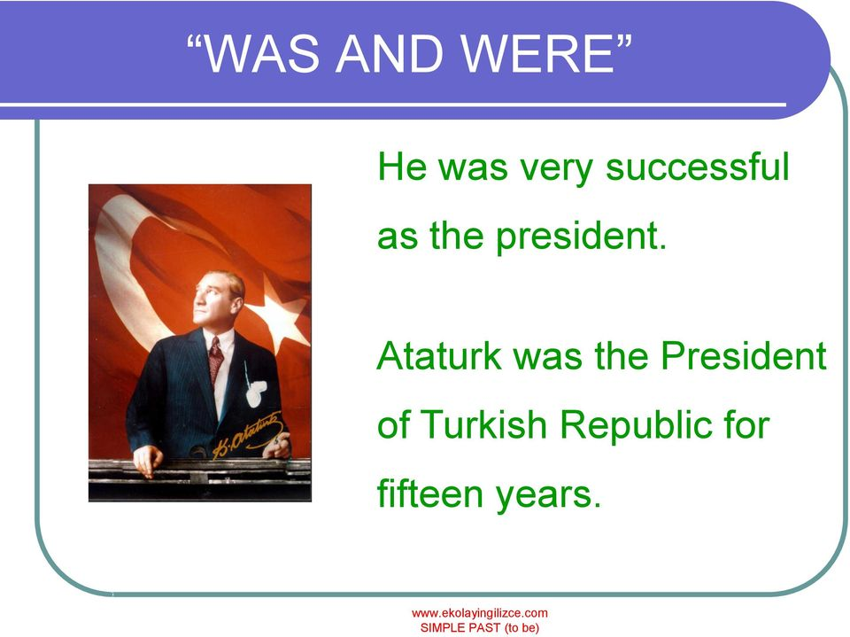 Ataturk was the President of