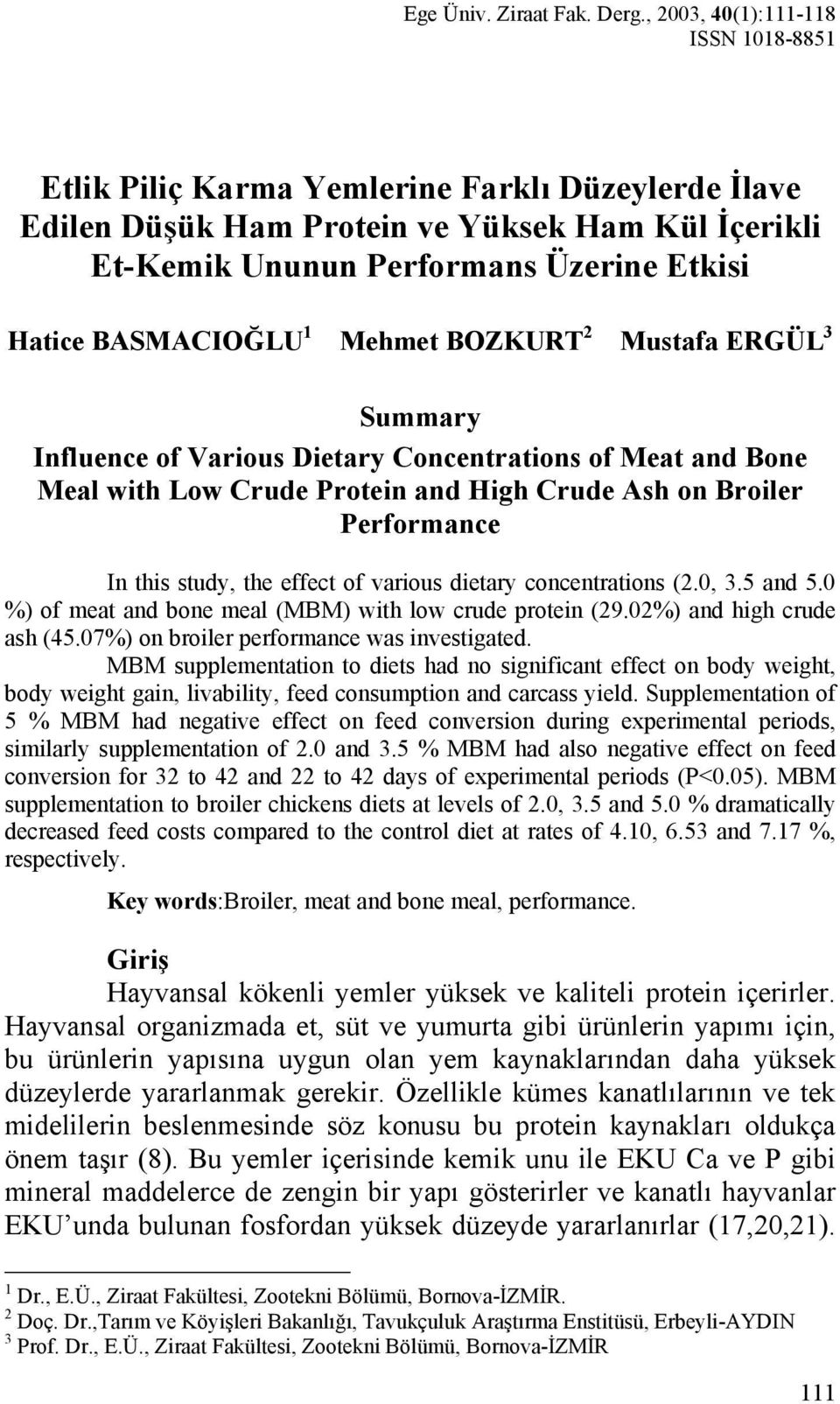 BASMACIOĞLU 1 Mehmet BOZKURT 2 Mustafa ERGÜL 3 Summary Influence of Various Dietary Concentrations of Meat and Bone Meal with Low Crude Protein and High Crude Ash on Broiler Performance In this