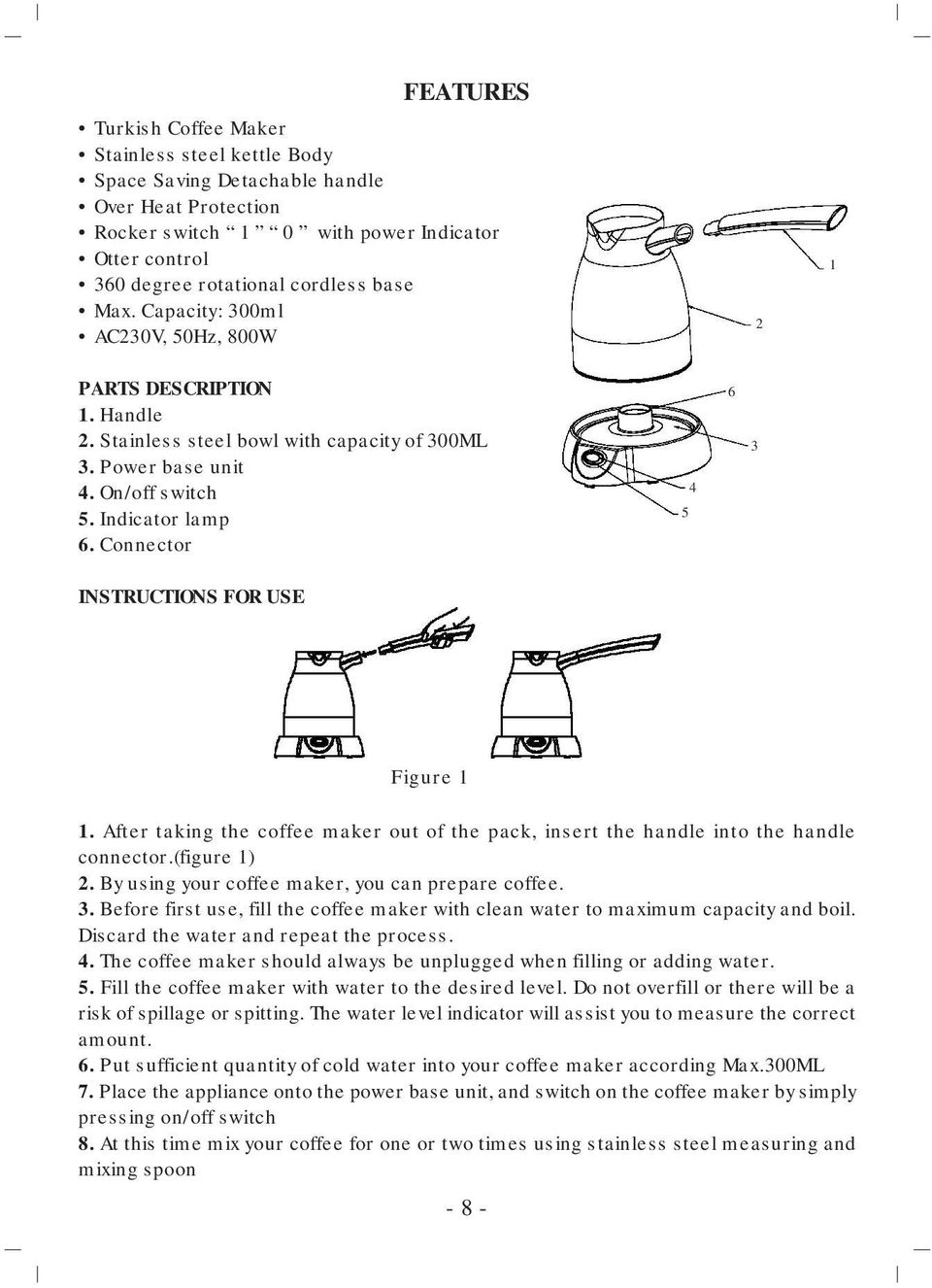 Connector 5 4 6 3 INSTRUCTIONS FOR USE Figure 1 1. After taking the coffee maker out of the pack, insert the handle into the handle connector.(figure 1) 2.