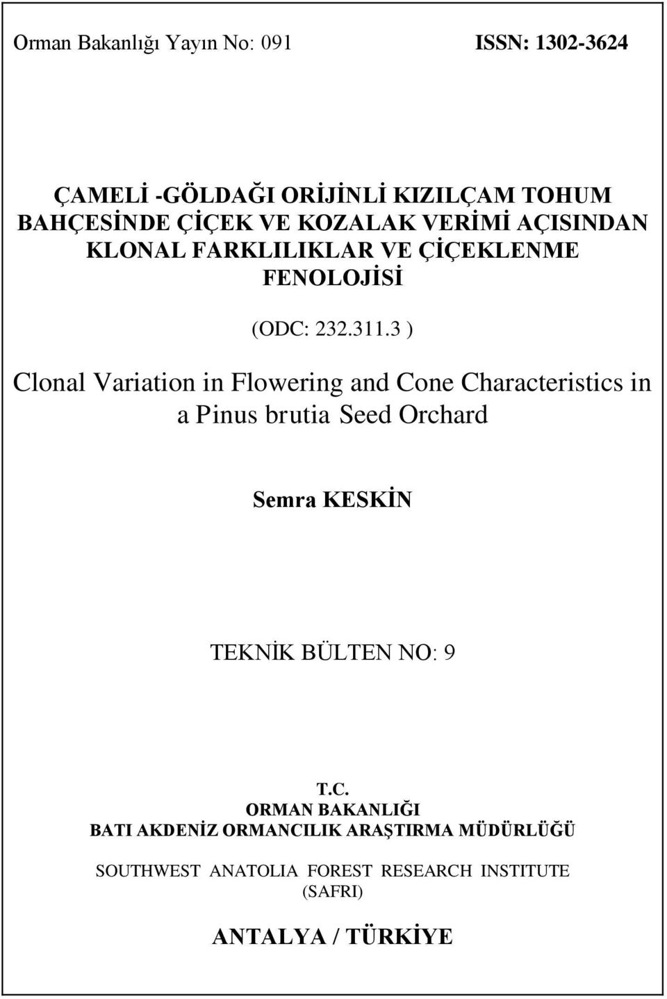 3 ) Clonal Variation in Flowering and Cone Characteristics in a Pinus brutia Seed Orchard Semra KESKĠN TEKNĠK