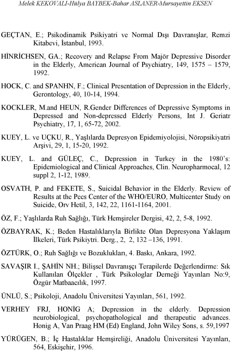 ; Clinical Presentation of Depression in the Elderly, Gerontology, 40, 10-14, 1994. KOCKLER, M.and HEUN, R.