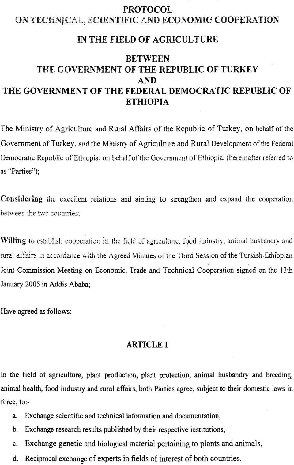 "Republic ofethiopia, on behalfofthe Government ofethiopia, (hereinafter referred to as ""Parties""); Considering the excellent relations and aiming to ben-veer: the t\vg countries; strengthen and"