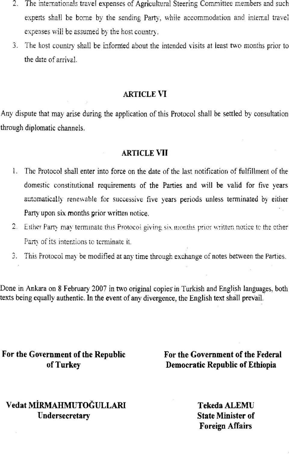 ARTICLE VI Any dispute that may arise during the application of this Protocol shall be settled by consultation through diplomatic channels. ARTICLE VII 1.