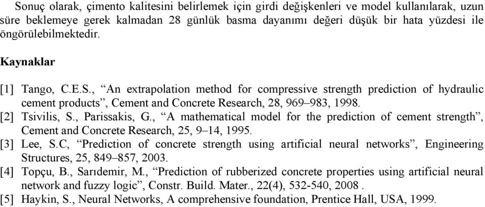 [2] Tsivilis, S., Parissakis, G., A mathematical model for the prediction of cement strength, Cement and Concrete Research,, 9 14, 1995. [3] Lee, S.