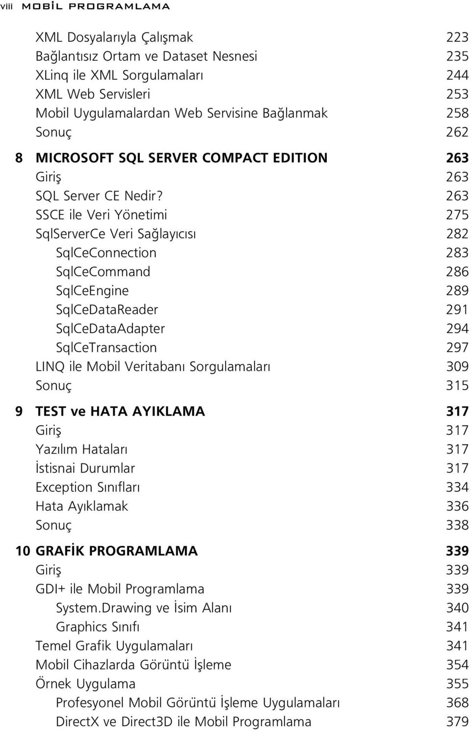 263 SSCE ile Veri Yönetimi 275 SqlServerCe Veri Sa lay c s 282 SqlCeConnection 283 SqlCeCommand 286 SqlCeEngine 289 SqlCeDataReader 291 SqlCeDataAdapter 294 SqlCeTransaction 297 LINQ ile Mobil