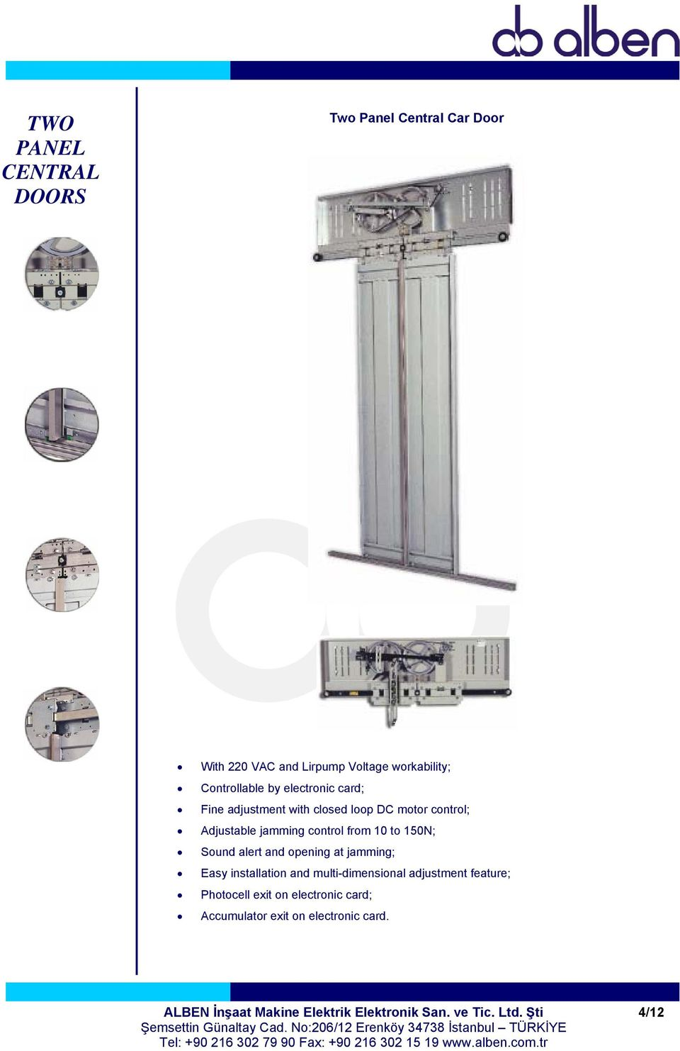 alert and opening at jamming; Easy installation and multi-dimensional adjustment feature; Photocell exit on