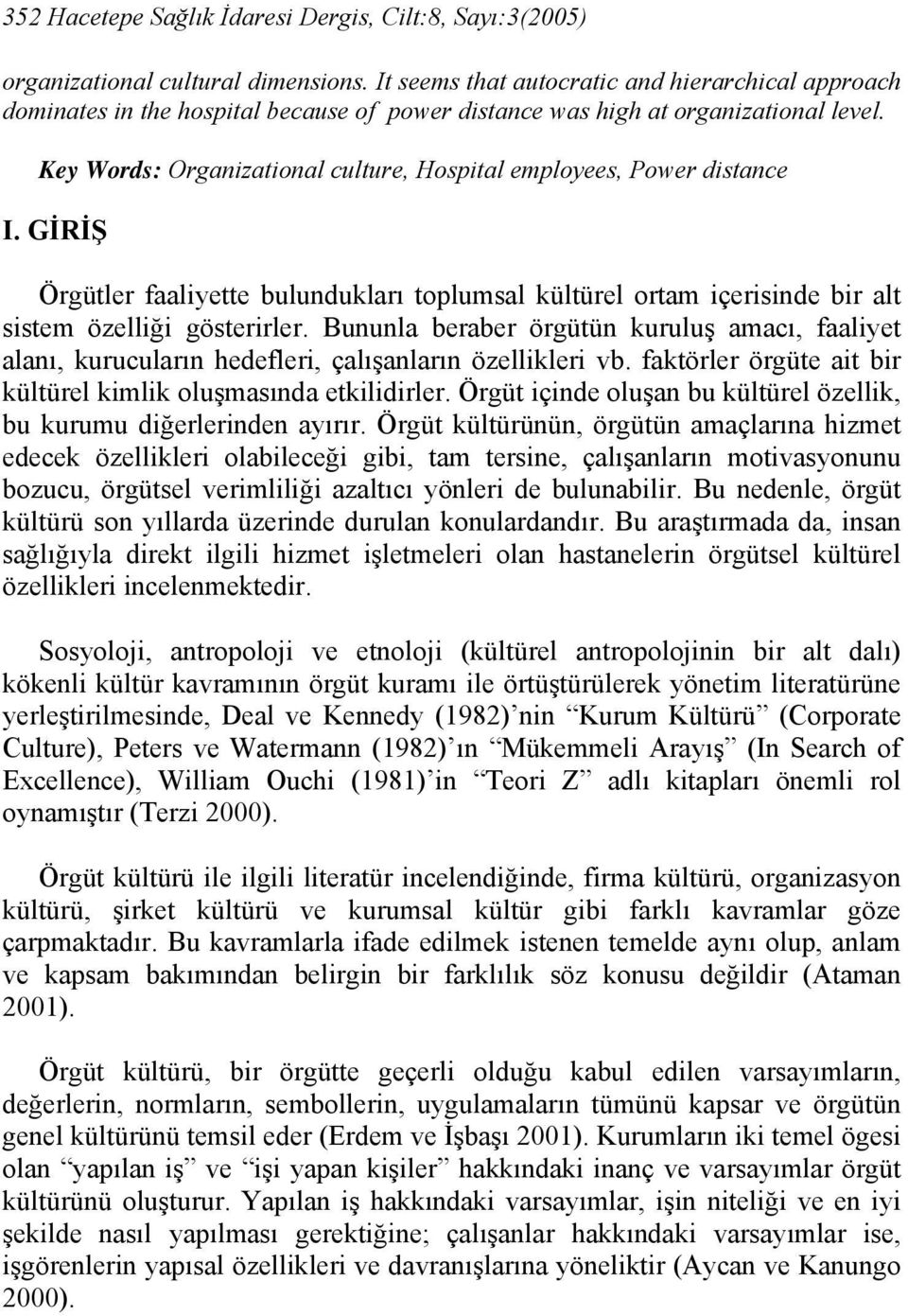 Key Words: Organizational culture, Hospital employees, Power distance I. GİRİŞ Örgütler faaliyette bulundukları toplumsal kültürel ortam içerisinde bir alt sistem özelliği gösterirler.