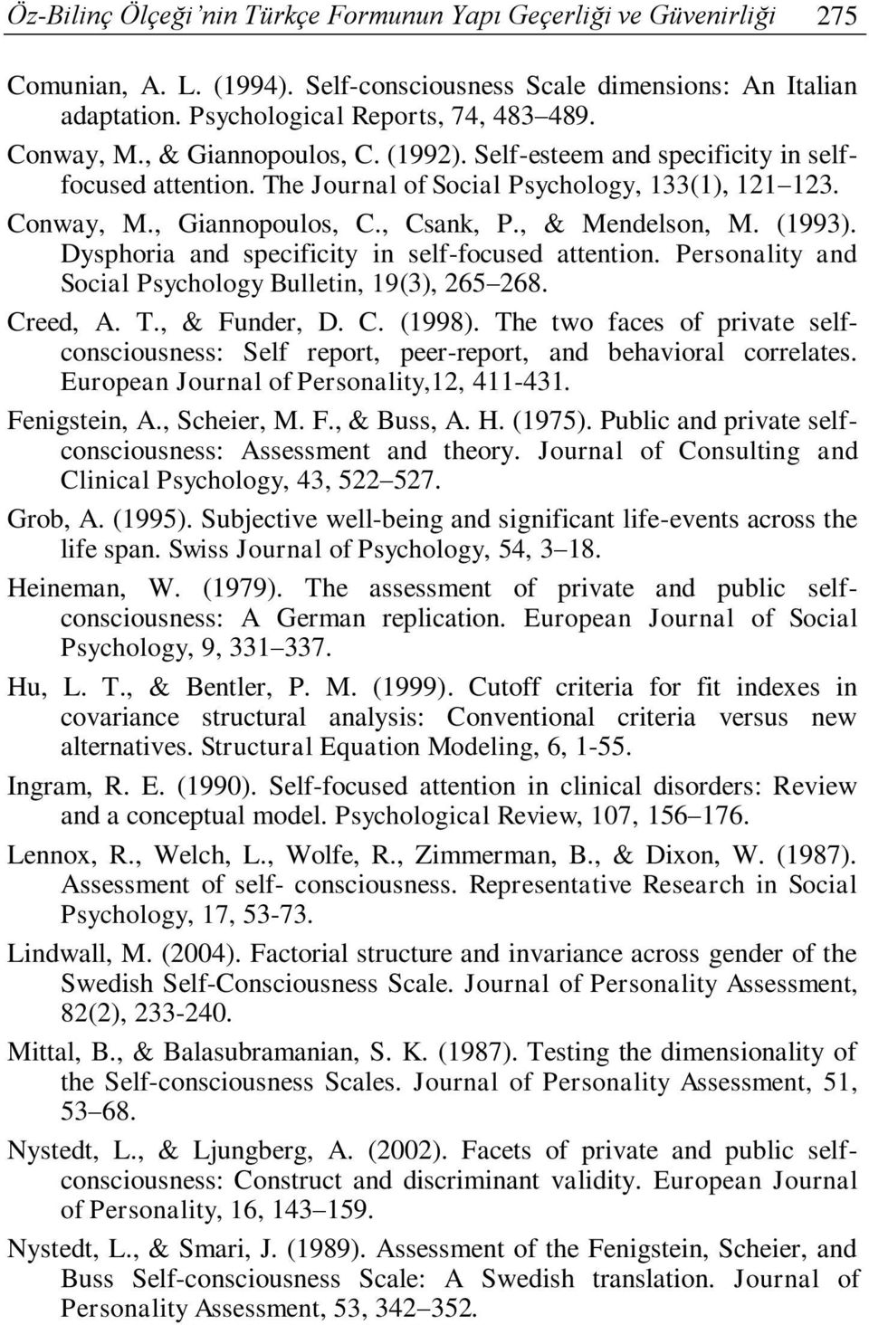 (1993). Dysphoria and specificity in self-focused attention. Personality and Social Psychology Bulletin, 19(3), 265 268. Creed, A. T., & Funder, D. C. (1998).