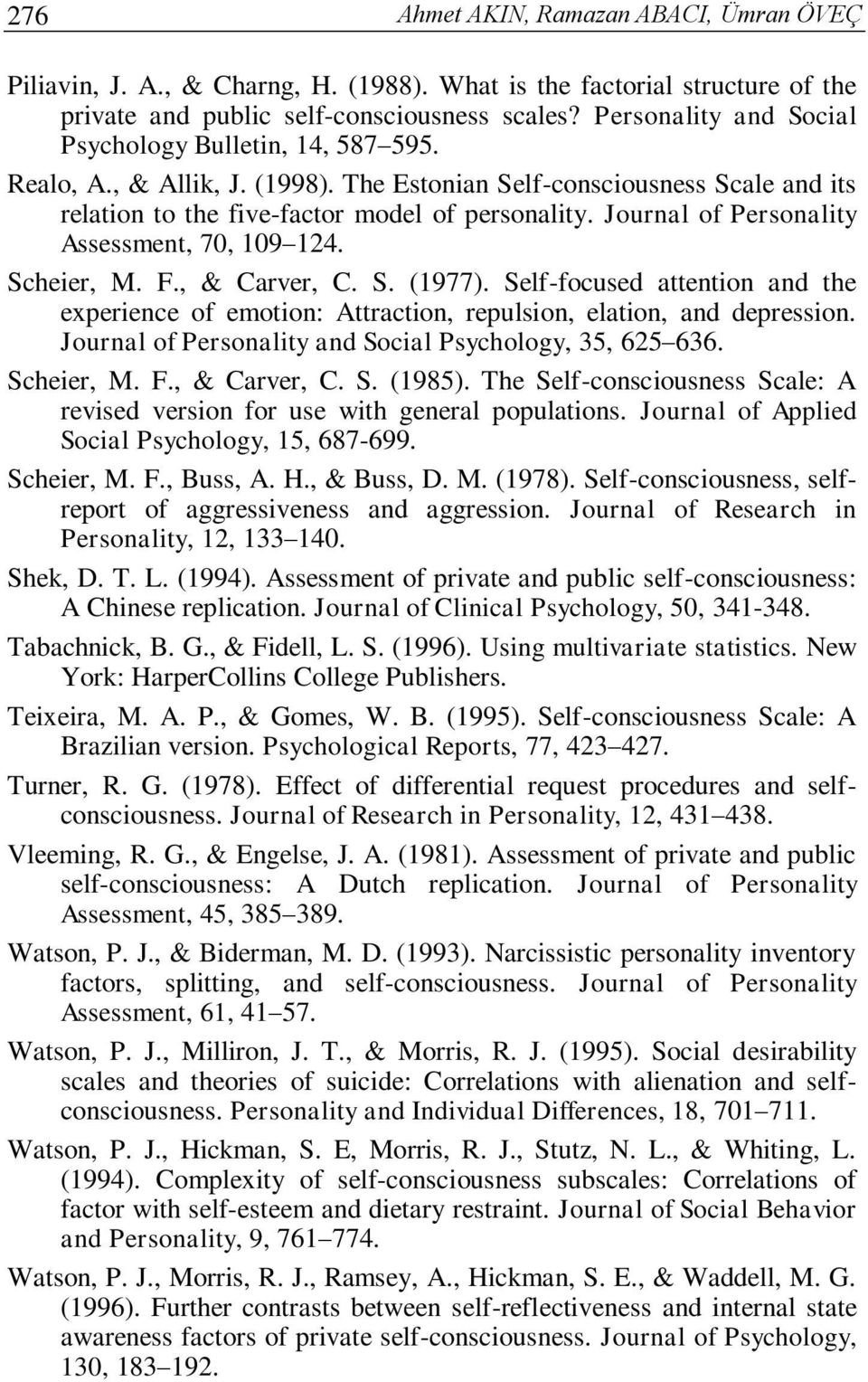 Journal of Personality Assessment, 70, 109 124. Scheier, M. F., & Carver, C. S. (1977). Self-focused attention and the experience of emotion: Attraction, repulsion, elation, and depression.