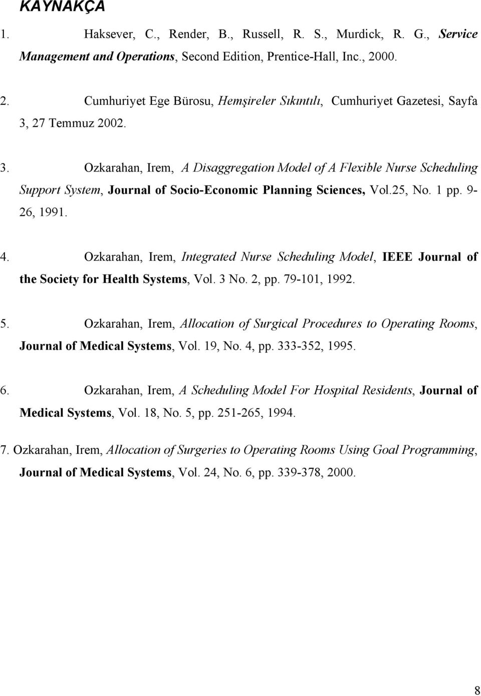 27 Temmuz 2002. 3. Ozkarahan, Irem, A Disaggregation Model of A Flexible Nurse Scheduling Support System, Journal of Socio-Economic Planning Sciences, Vol.25, No. 1 pp. 9-26, 1991. 4.