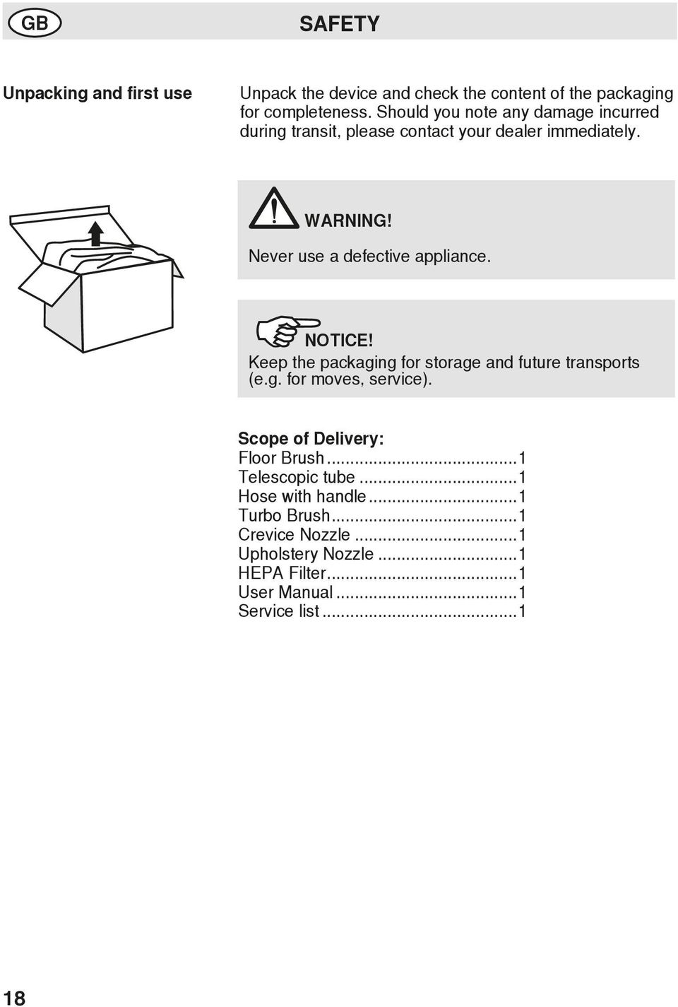 Never use a defective appliance. NOTICE! Keep the packaging for storage and future transports (e.g. for moves, service).
