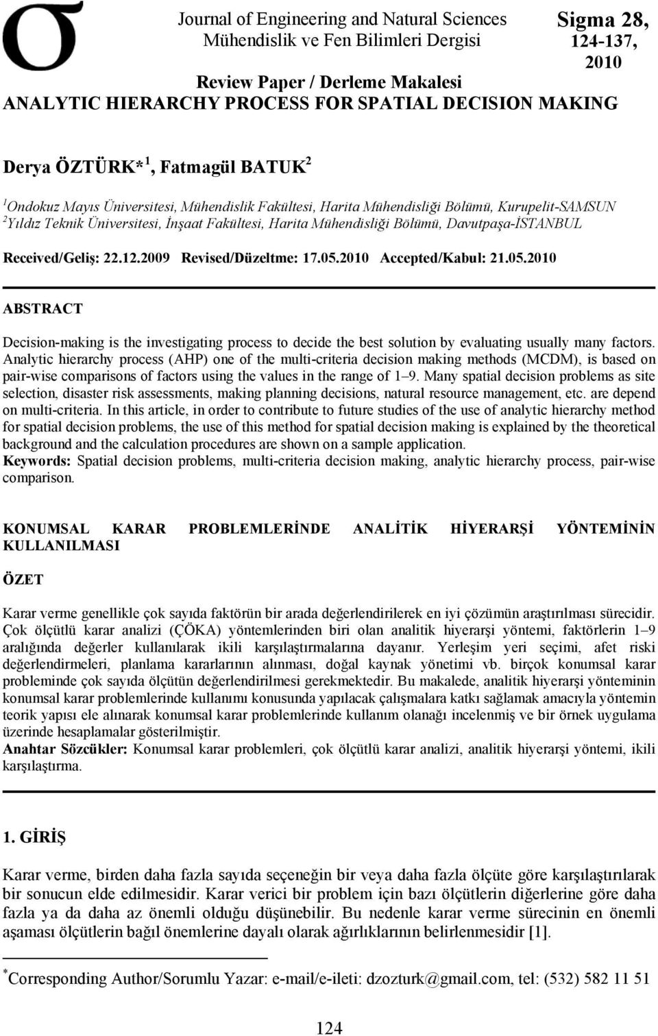 Received/Geliş: 22.2.2009 Revised/Düzeltme: 7.05.200 Accepted/Kbul: 2.05.200 ABSTRACT Decision-mking is the investigting process to decide the best solution by evluting usully mny fctors.