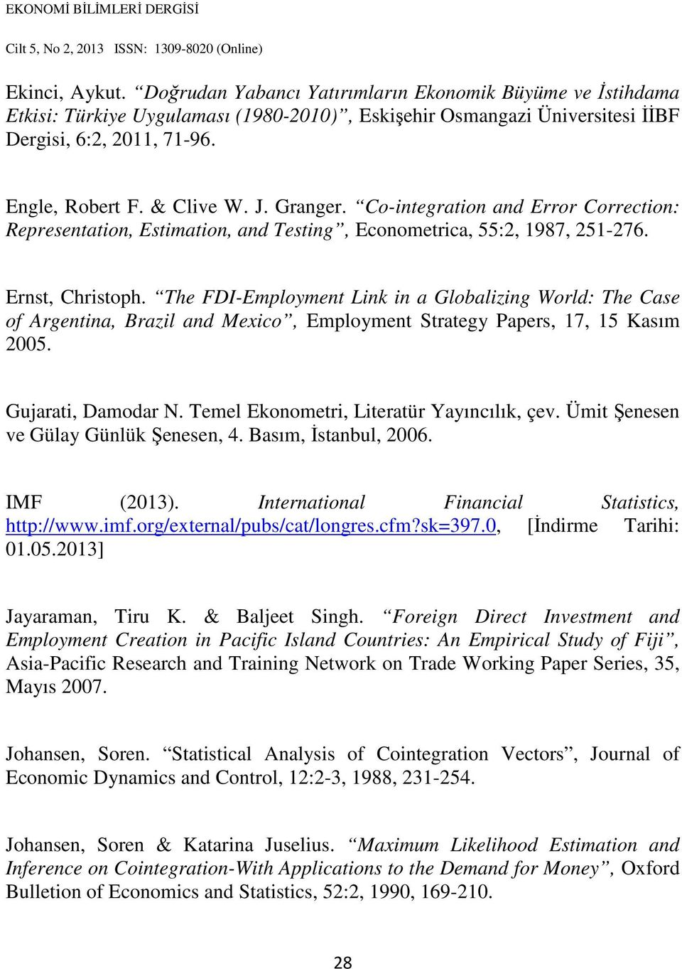 The FDI-Employment Link in a Globalizing World: The Case of Argentina, Brazil and Mexico, Employment Strategy Papers, 17, 15 Kasım 2005. Gujarati, Damodar N.