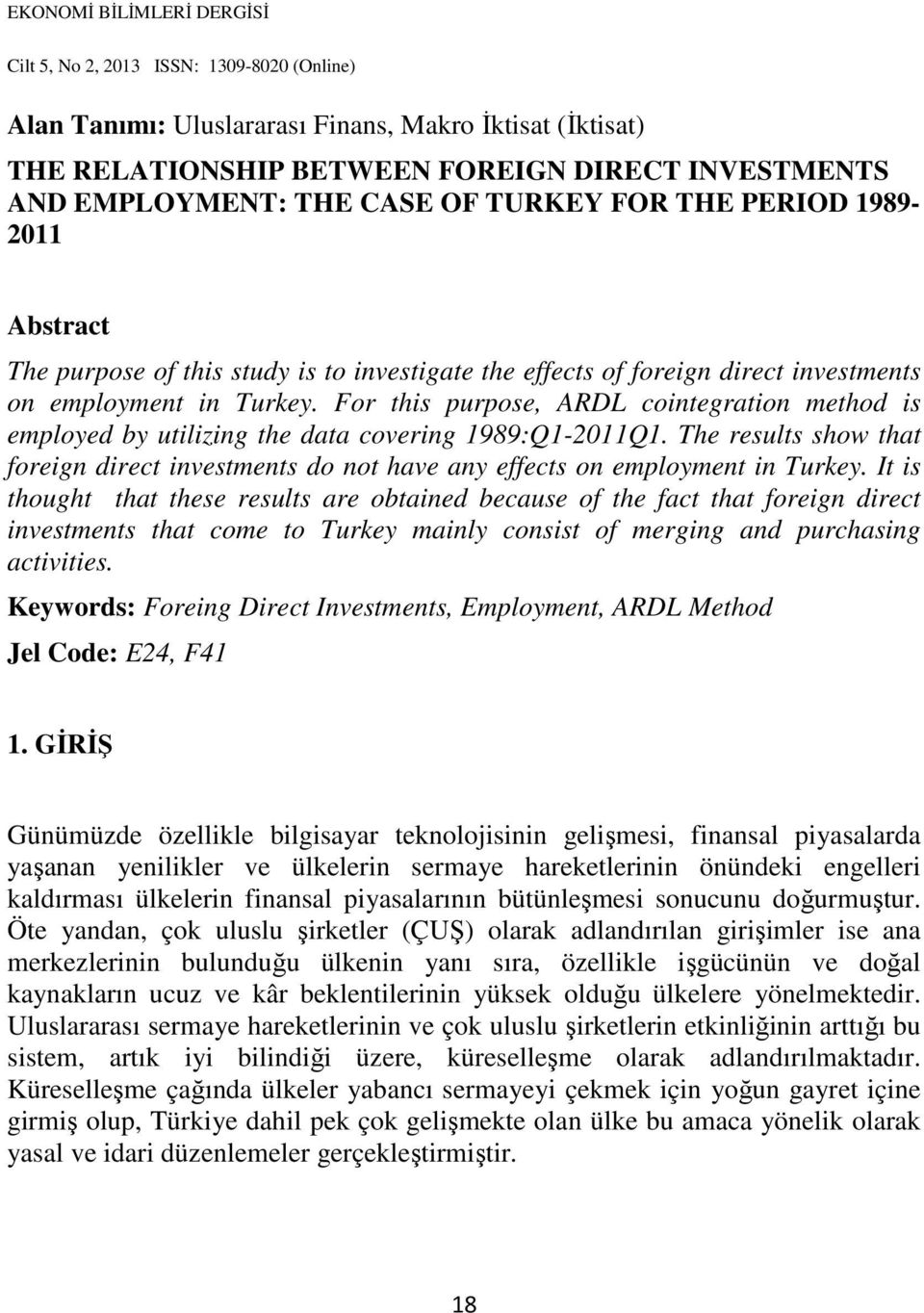 The results show that foreign direct investments do not have any effects on employment in Turkey.