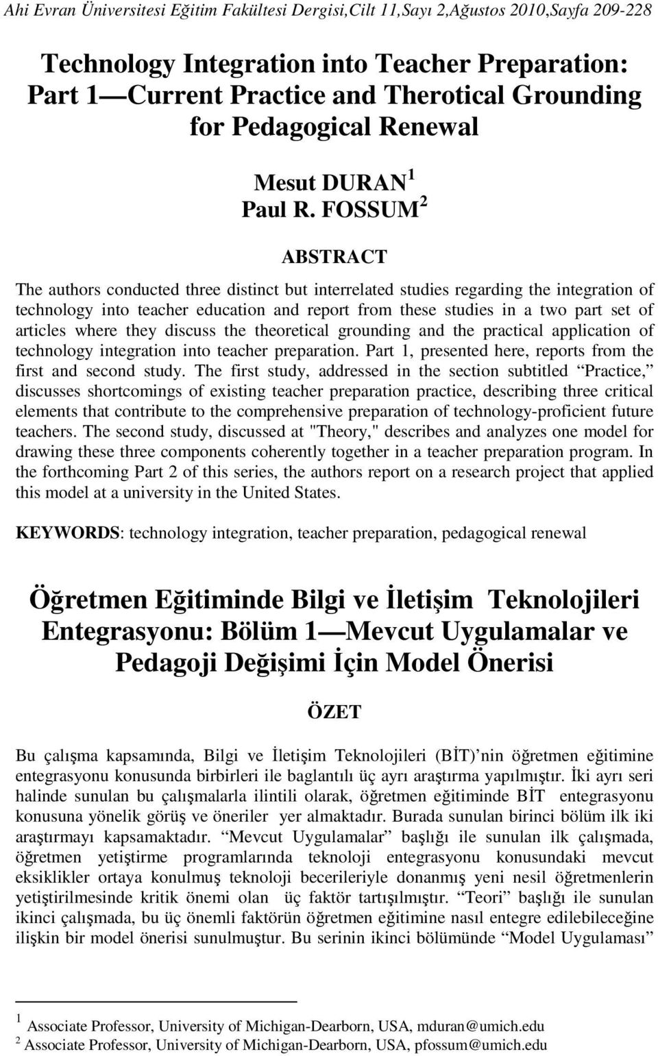 FOSSUM 2 ABSTRACT The authors conducted three distinct but interrelated studies regarding the integration of technology into teacher education and report from these studies in a two part set of