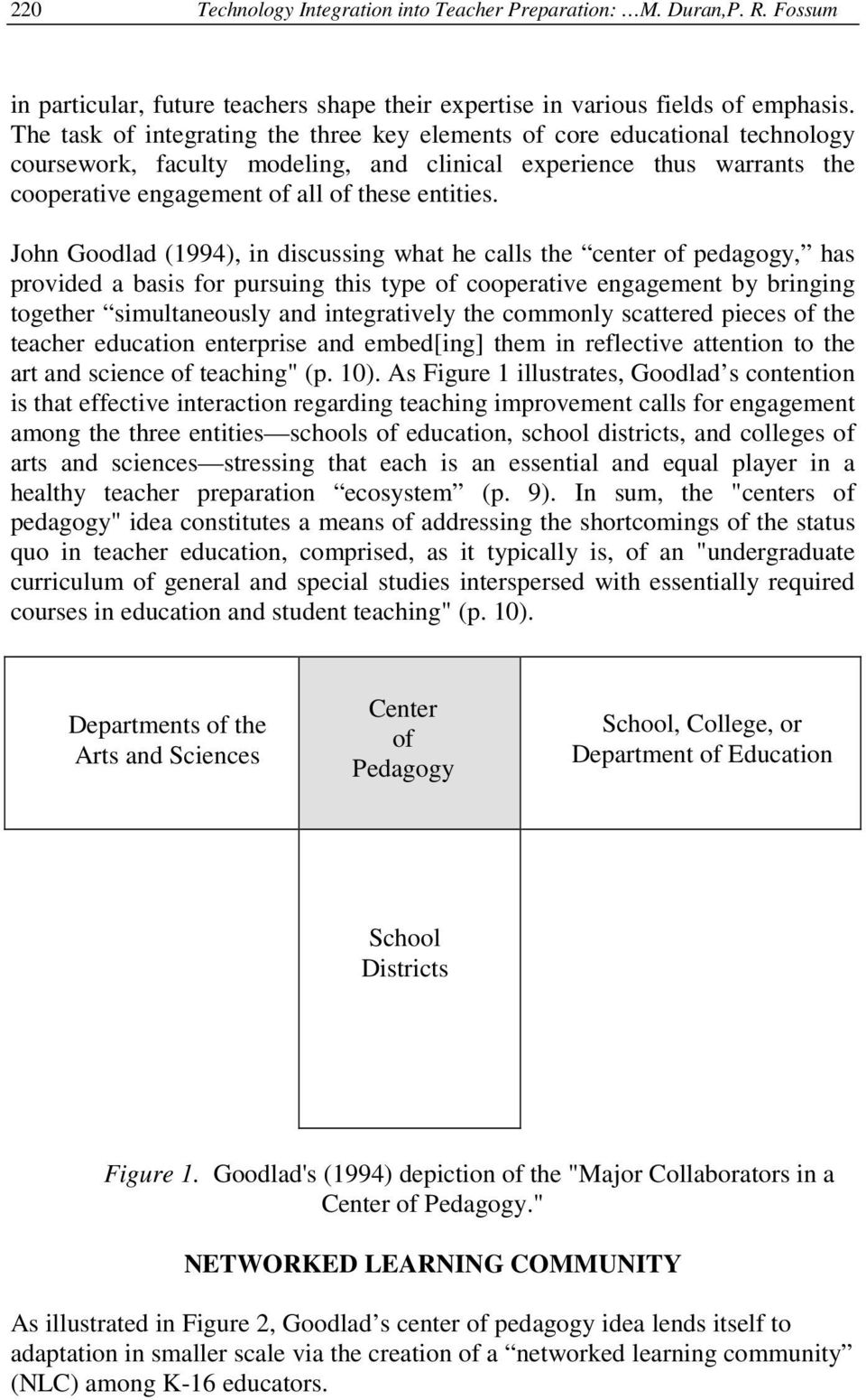 John Goodlad (1994), in discussing what he calls the center of pedagogy, has provided a basis for pursuing this type of cooperative engagement by bringing together simultaneously and integratively