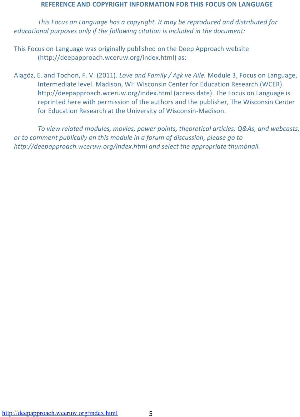org/index.html)as: Alagöz,E.andTochon,F.V.(2011).LoveandFamily/AşkveAile.Module3,FocusonLanguage, Intermediatelevel.Madison,WI:WisconsinCenterforEducationResearch(WCER). http://deepapproach.wceruw.