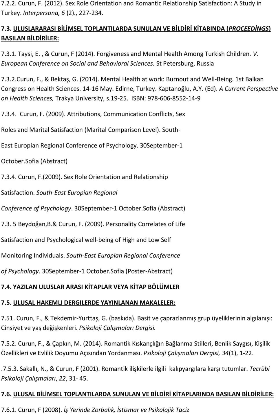 St Petersburg, Russia 7.3.2.Curun, F., & Bektaş, G. (2014). Mental Health at work: Burnout and Well-Being. 1st Balkan Congress on Health Sciences. 14-16 May. Edirne, Turkey. Kaptanoğlu, A.Y. (Ed).