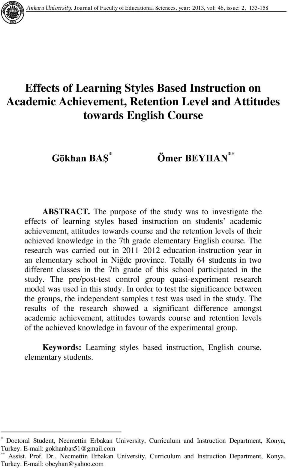 The purpose of the study was to investigate the effects of learning styles based instruction on students academic achievement, attitudes towards course and the retention levels of their achieved