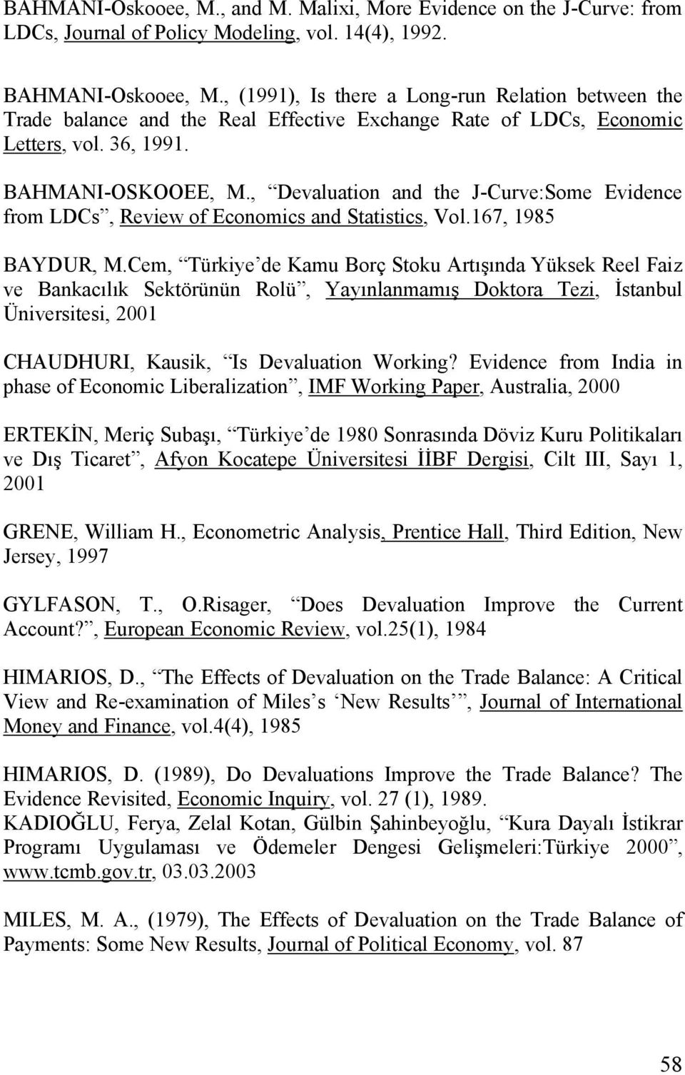 , Devaluaton and the J-Curve:Some Evdence from LDCs, Revew of Economcs and Statstcs, Vol.167, 1985 BAYDUR, M.