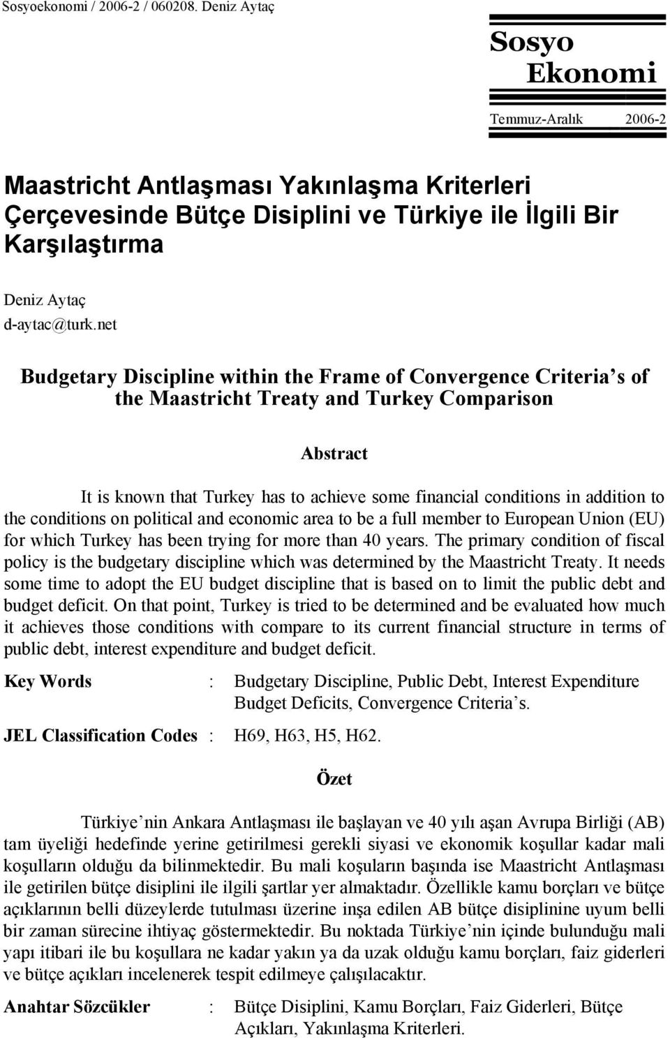 net Budgetary Discipline within the Frame of Convergence Criteria s of the Maastricht Treaty and Turkey Comparison Abstract It is known that Turkey has to achieve some financial conditions in