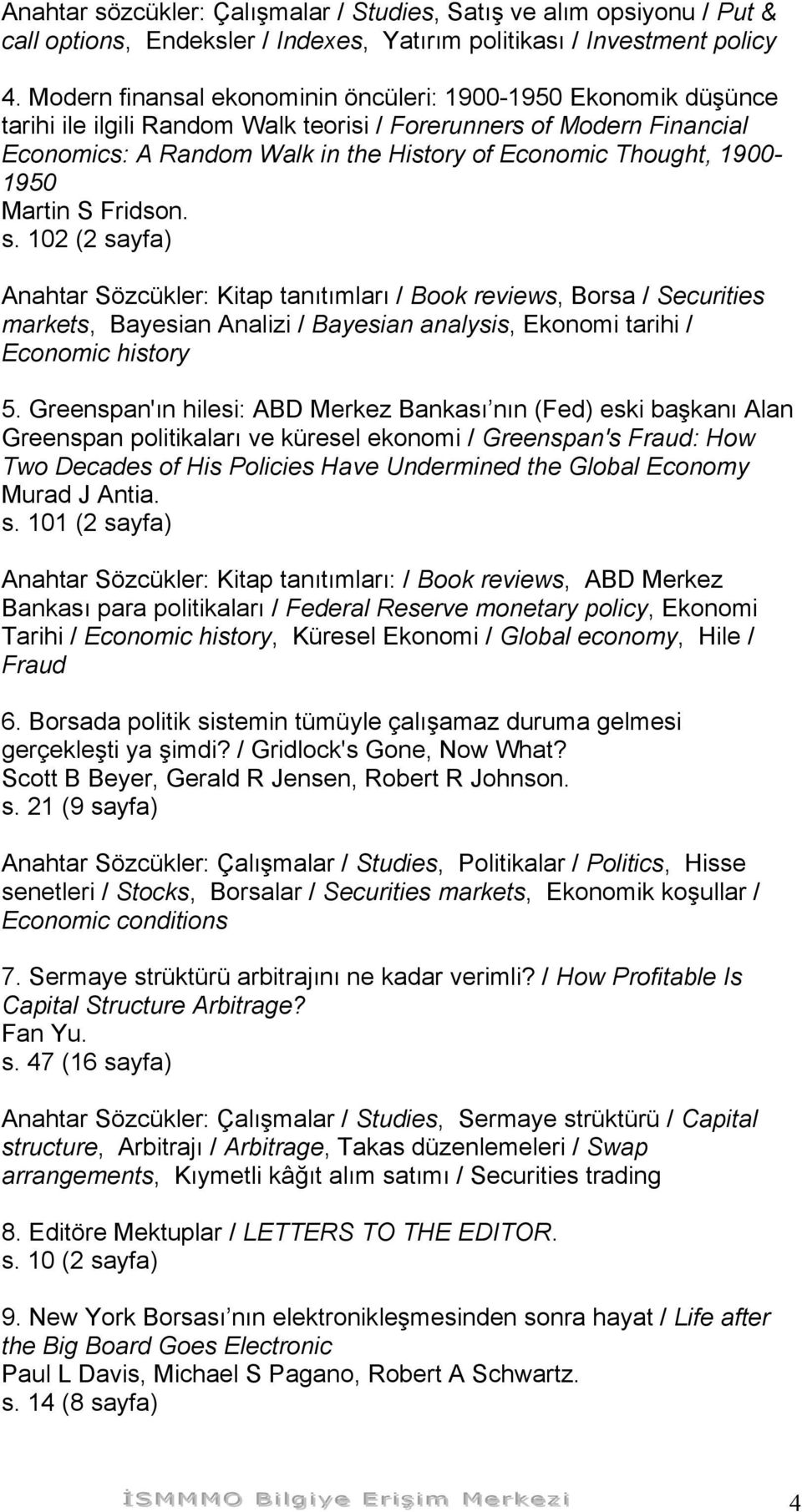 1900-1950 Martin S Fridson. s. 102 (2 sayfa) Anahtar Sözcükler: Kitap tanıtımları / Book reviews, Borsa / Securities markets, Bayesian Analizi / Bayesian analysis, Ekonomi tarihi / Economic history 5.