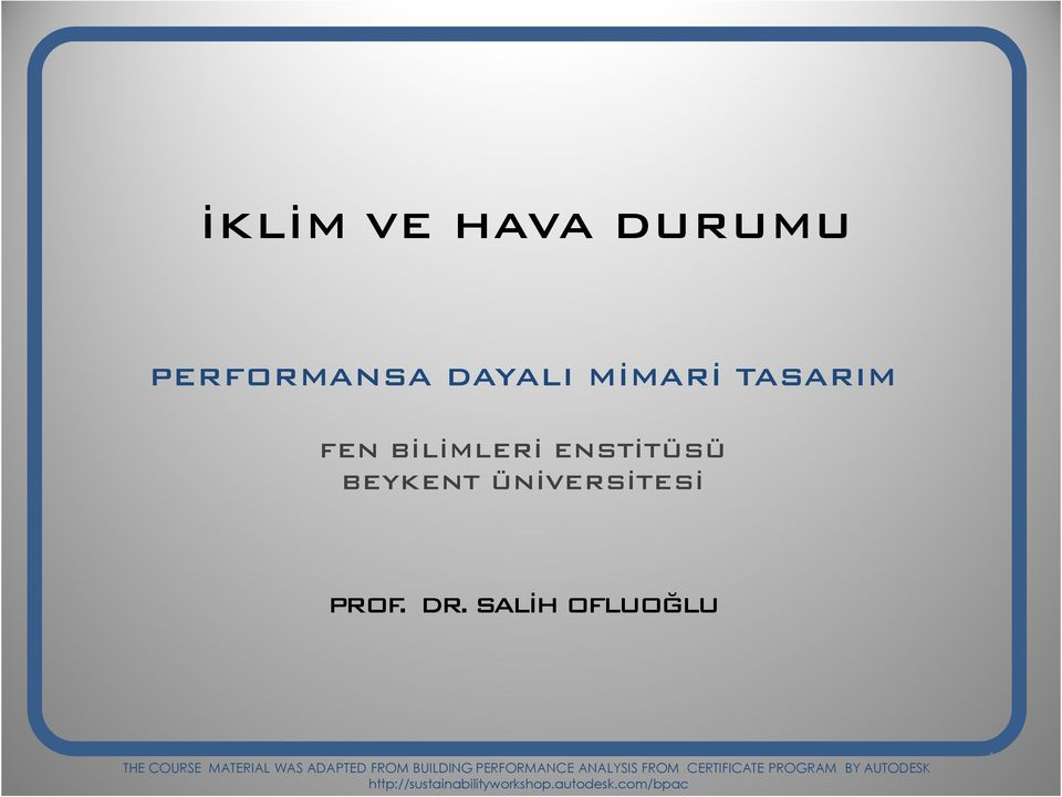 SALĐH OFLUOĞLU THE COURSE MATERIAL WAS ADAPTED FROM BUILDING