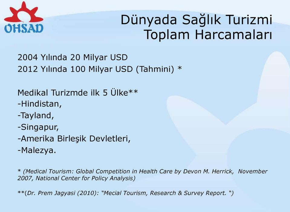 Devletleri, -Malezya. * (Medical Tourism: Global Competition in Health Care by Devon M.