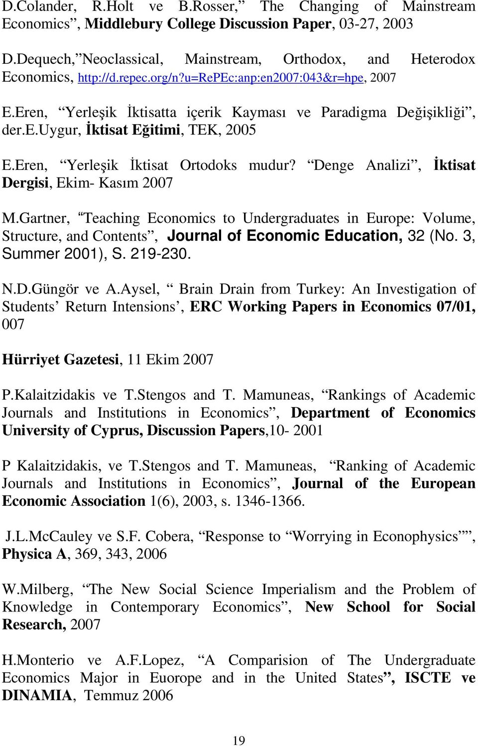 Denge Analizi, İktisat Dergisi, Ekim- Kasım 2007 M.Gartner, Teaching Economics to Undergraduates in Europe: Volume, Structure, and Contents, Journal of Economic Education, 32 (No. 3, Summer 2001), S.