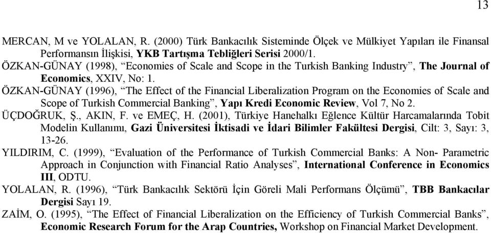 ÖZKAN-GÜNAY (996), The Effect of the Fnancal Lberalzaton Program on the Economes of Scale and Scope of Turksh Commercal Bankng, Yapı Kred Economc Revew, Vol 7, No 2. ÜÇDOĞRUK, Ş., AKIN, F. ve EMEÇ, H.