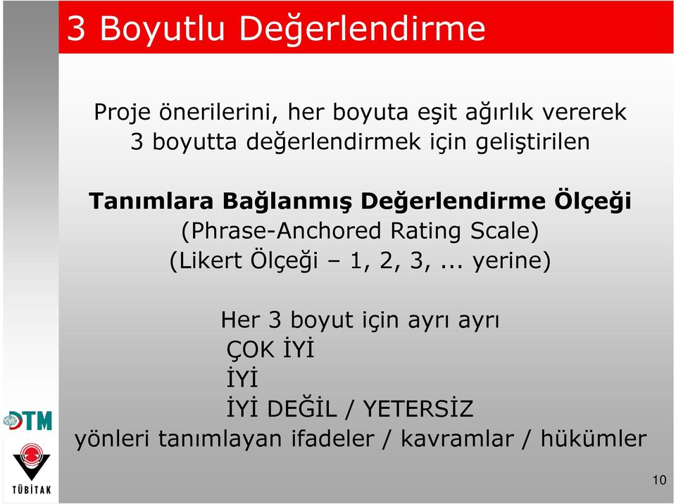 (Phrase-Anchored Rating Scale) (Likert Ölçeği 1, 2, 3,.