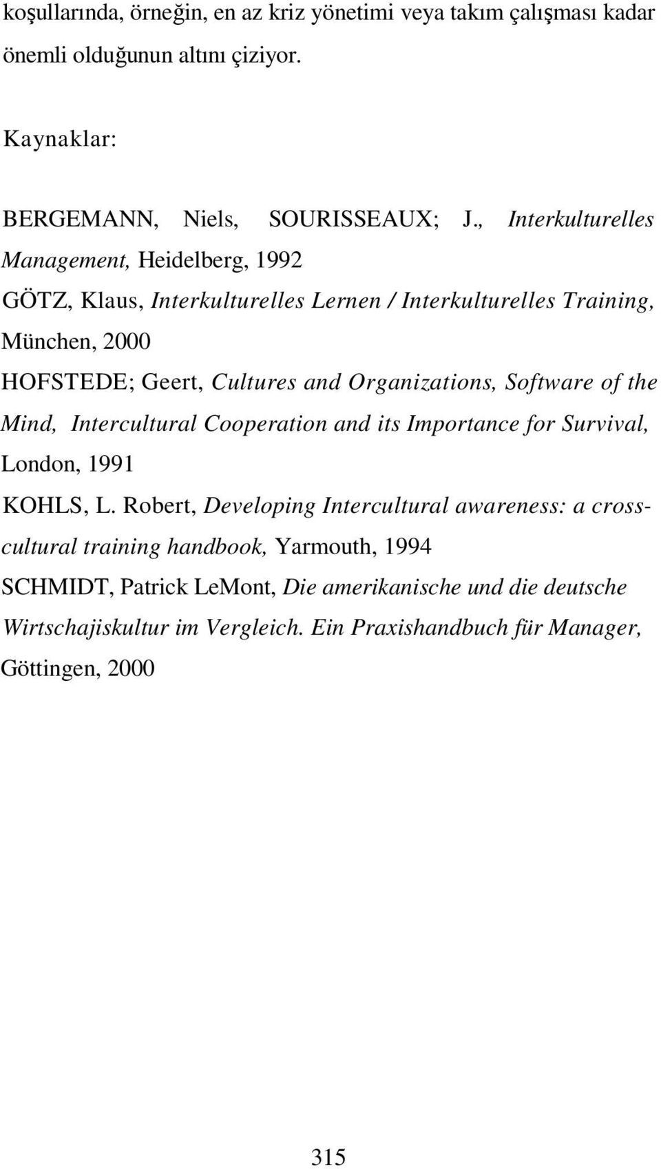 Organizations, Software of the Mind, Intercultural Cooperation and its Importance for Survival, London, 1991 KOHLS, L.