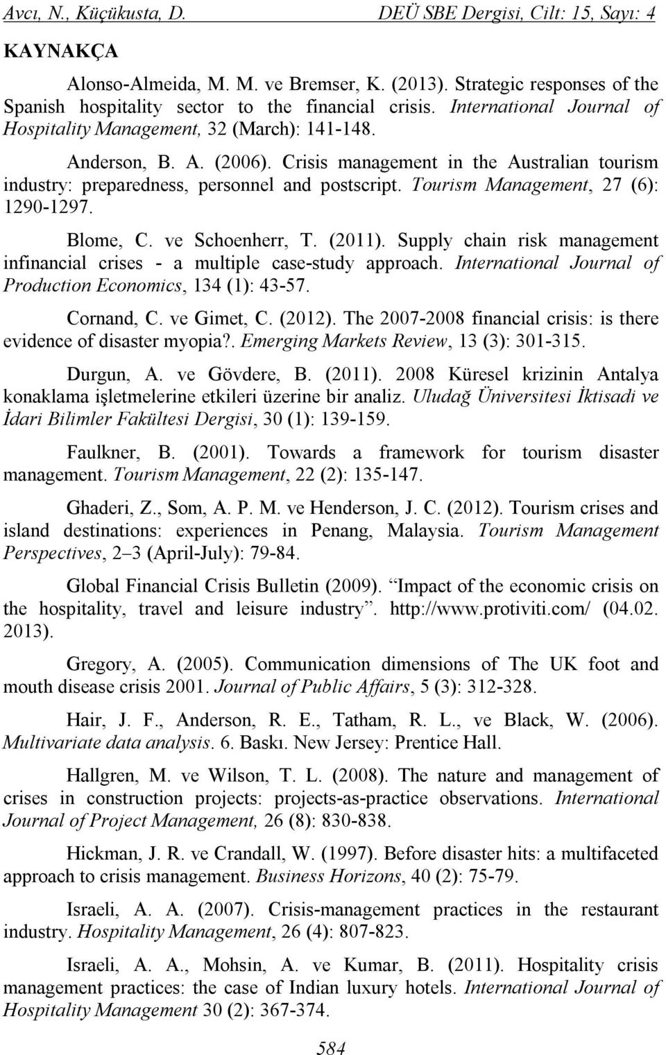 Tourism Management, 27 (6): 1290-1297. Blome, C. ve Schoenherr, T. (2011). Supply chain risk management infinancial crises - a multiple case-study approach.