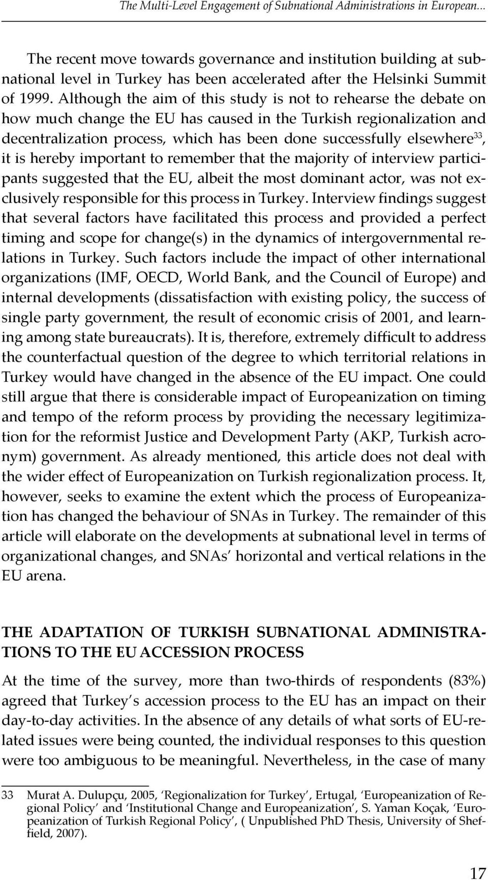 Although the aim of this study is not to rehearse the debate on how much change the EU has caused in the Turkish regionalization and decentralization process, which has been done successfully