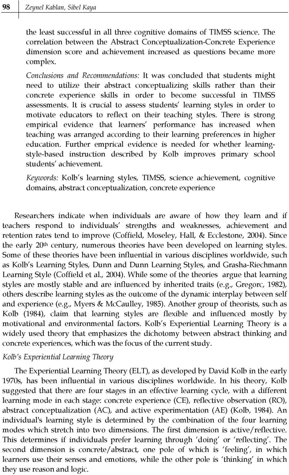 Conclusions and Recommendations: It was concluded that students might need to utilize their abstract conceptualizing skills rather than their concrete experience skills in order to become successful