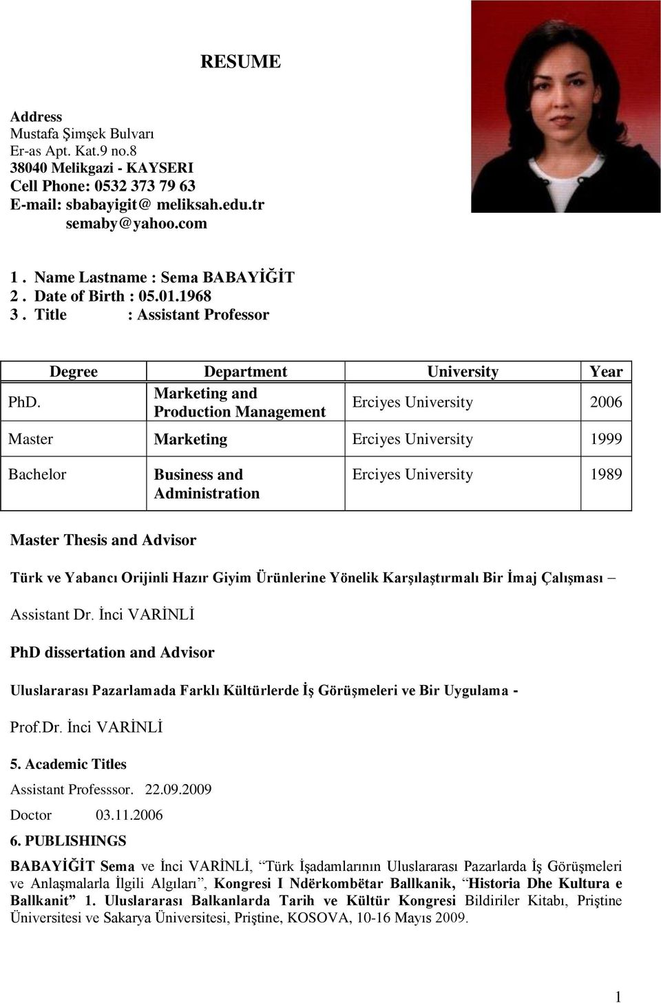 Erciyes University 006 Production Management Master Marketing Erciyes University 1999 Bachelor Business and Administration Erciyes University 1989 Master Thesis and Advisor Türk ve Yabancı Orijinli