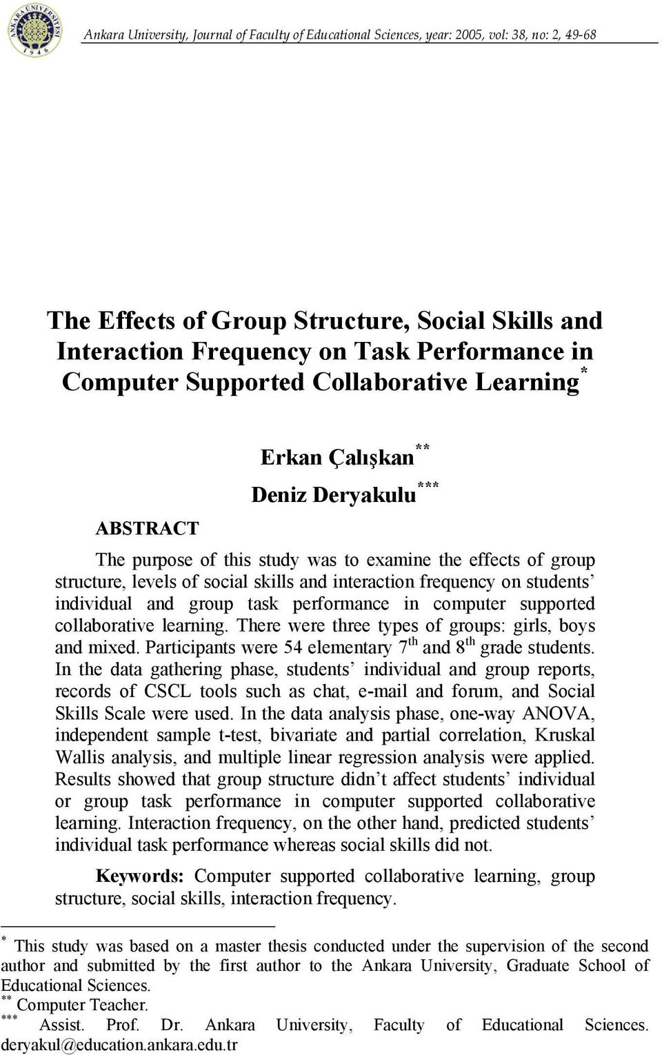 interaction frequency on students individual and group task performance in computer supported collaborative learning. There were three types of groups: girls, boys and mixed.