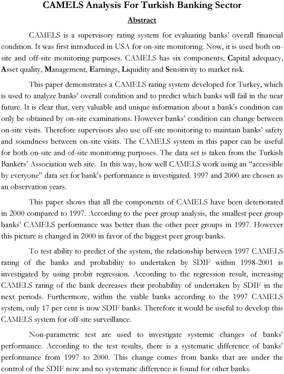 This paper demonstrates a CAMELS rating system developed for Turkey, which is used to analyze banks overall condition and to predict which banks will fail in the near future.