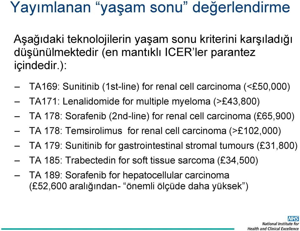 renal cell carcinoma ( 65,900) TA 178: Temsirolimus for renal cell carcinoma (> 102,000) TA 179: Sunitinib for gastrointestinal stromal tumours (